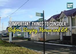 what to consider when buying a home 7 important things to consider before buying a house and lot