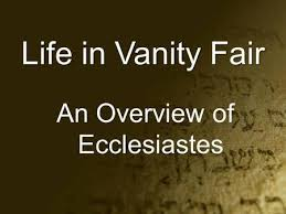 Vanity Fair Chapter Summaries Ecclesiastes Pilgrims In Exile U201cfear God And Keep His