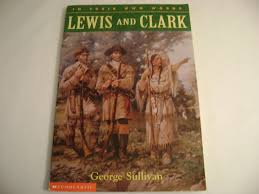 lewis and clark in their own words george sullivan amazon com