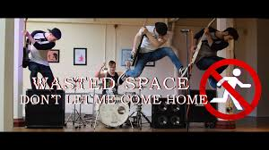 Wasted Space by Wasted Space Don U0027t Let Me Come Home Official Music Video Youtube