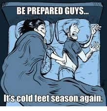 Be Prepared Meme - be prepared guys it s cold feet season again meme on me me