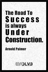 the road to success is always under construction arnold palmer