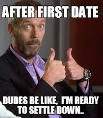 First Date Meme - meme creator after first date dudes be like i m ready to settle
