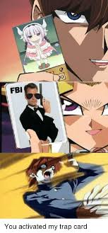 You Ve Activated My Trap Card Meme - fbi you activated my trap card anime meme on esmemes com
