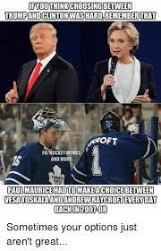 Hockey Memes - ifdou thinkchoosing between trumpandclintonwashardlremember that