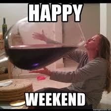 Happy Weekend Meme - happy weekend big wine glass meme generator