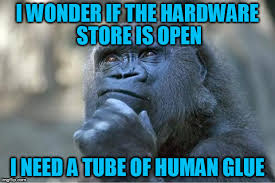 Tube Meme - i wonder if the hardware store is open i need a tube of human glue meme