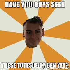 Totes Jelly Meme - have you guys seen these totes jelly ben yet repost joe meme