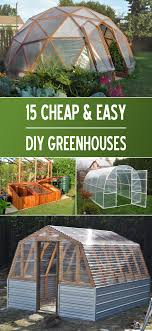 Garden Greenhouse Ideas Cheap Easy Diy Greenhouse Projects