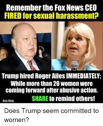 Sexual Harassment Meme - remember the fox news ceo fired for sexual harassment trump hired