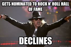 Memes Rock N Roll - gets nominated to rock n roll hall of fame declines scumbag axl