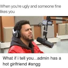 Hot Girlfriend Meme - when you re ugly and someone fine likes you what if i tell