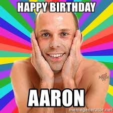 Happy Birthday Meme Generator - happy birthday aaron gay gm meme generator