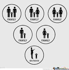 Always Be Batman Meme - a family is great except you can be batman then always be batman