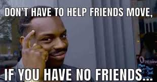 No Friends Meme - benefits of having no friends get out united states funny