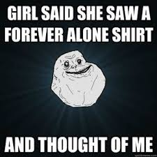 Forever Lonely Meme - 46 forever alone memes that are painfully funny and true best