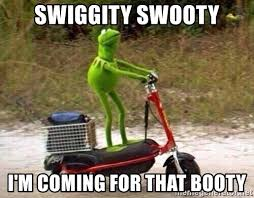 That Booty Meme - swiggity swooty i m coming for that booty kermit scooter meme