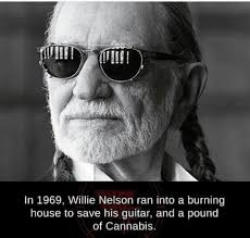 Nelson Meme - in 1969 willie nelson ran into a burning house to save his guitar