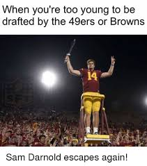 Meme Sam - when you re too young to be drafted by the 49ers or browns sam