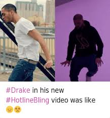 New Drake Meme - drake in his new hotlinebling video was like drake in his new