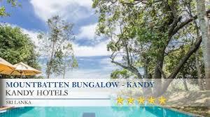 mountbatten bungalow kandy kandy hotels sri lanka youtube