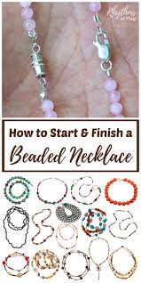 how to start and finish a beaded necklace or bracelet rhythms of