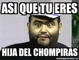Memes Del Chompiras - meme personalizado asi que tu eres hija del chompiras 19196327