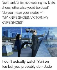 Shoes Meme - be thankful im not wearing my knife shoes otherwise you d be dead