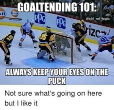 Hockey Goalie Memes - goaltending 101 togic always keep your eyes on the puck not sure