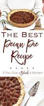 pecan pie thanksgiving best pecan pie recipe if you give a blonde a kitchen