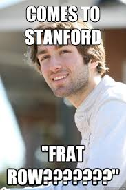 Stanford Meme - comes to stanford frat row ryan quickmeme