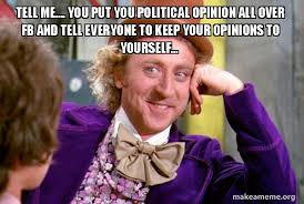 tell me you put you political opinion all over fb and tell