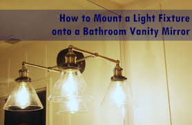 Vanity Light Mounting Bracket by How To Mount A Light On Top Of A Mirror Bathroom Vanity