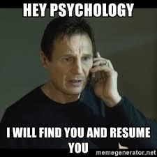 Meme Psychology - hey psychology i will find you and resume you i will find you meme