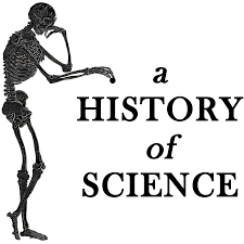a history of science u2013 a podcast exploring the world u0027s greatest