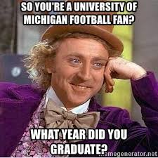 University Of Michigan Memes - so you re a university of michigan football fan what year did you