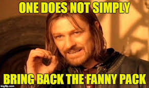 Fanny Pack Meme - one does not simply meme imgflip