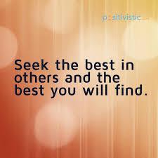 Seeking Best Quote On Seeking The Best In Others Quote Best Advice Seek