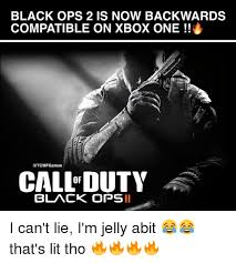 Black Ops 2 Memes - black ops 2 is now backwards compatible on xbox one call duty black