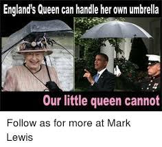 Queen Of England Meme - england s queen can handle her own umbrella our little queen