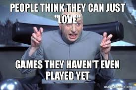 Wtp Internet Meme - people think they can just love games they haven t even played yet
