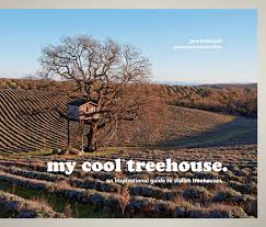 my cool treehouse an inspirational guide to stylish treehouses