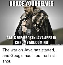Meme Generator Brace Yourself - brace yourselves calls for broken java apps in chrome are coming