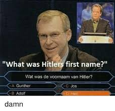 Memes Wat - what was hitlers first name wat was de voornaam van hitler a