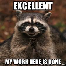 My Work Here Is Done Meme - excellent my work here is done evil raccoon meme generator