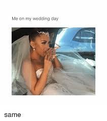 Wedding Day Meme - me on my wedding day same girl meme on sizzle