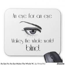 An Eye For An Eye Will Make The World Blind An Eye For An Eye Makes La Whole World Blind Poster Ba Be Zqkji