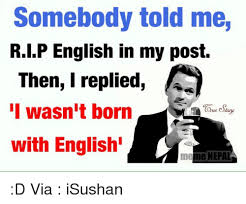 Rip English Meme - somebody told me rip english in my post then i replied i wasn t born
