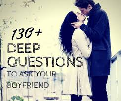Deep Questions to Ask Your Boyfriend   PairedLife We are often on the hunt to find things that we have in common with in our partners  which leads to us learning many likes and dislikes by way of asking