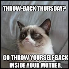 Funny Thursday Meme - grumpy cat throwback thursday funny memes